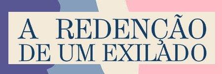 A redenção de um exilado