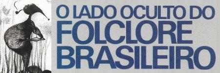 O Lado Oculto do Folclore Brasileiro
