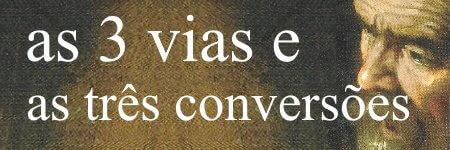As 3 vias e as três conversões